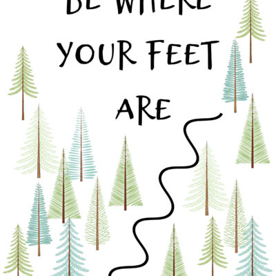 Be Where Your Feet Are Printable