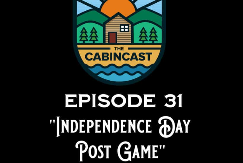 The Cabincast Podcast Episode 31 Independence Day Post Game