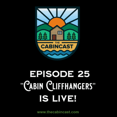 The Cabincast Podcast Episode 25