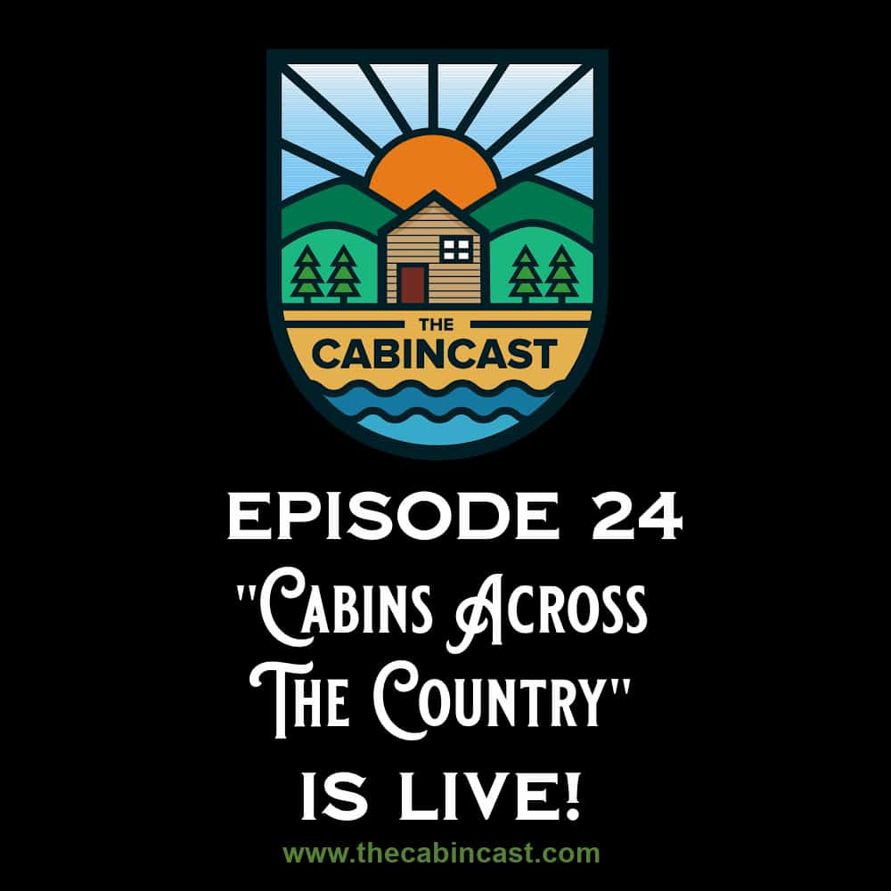 The Cabincast Podcast Episode 24 Cabins Across the Country